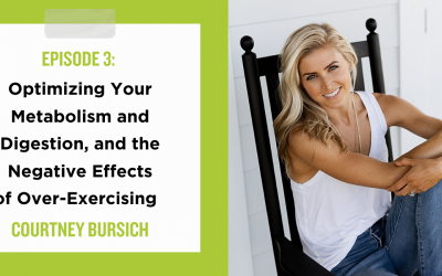 Optimizing your Metabolism and Digestion, and the Negative Effects of Over-Exercising with Courtney Bursich