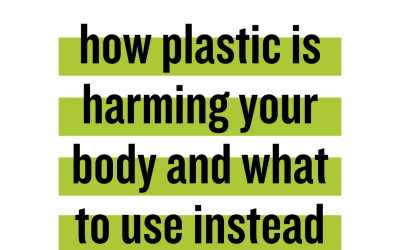 How Plastic is Harming Your Body and What to Use Instead